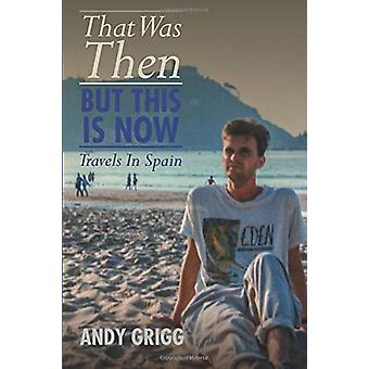 That Was Then - But This Is Now by Andy Grigg - 9781780915739 Book