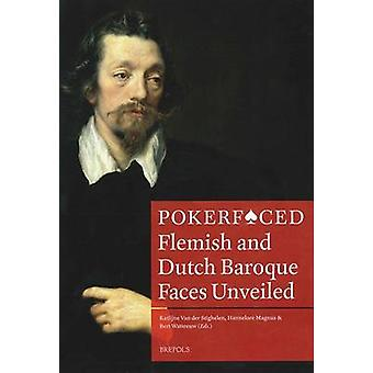 Pokerfaced - Flemish and Dutch Baroque Faces Unveiled by Katlijne Van