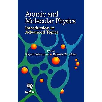 Atomic and Molecular Physics - Introduction to Advanced Topics by Raje