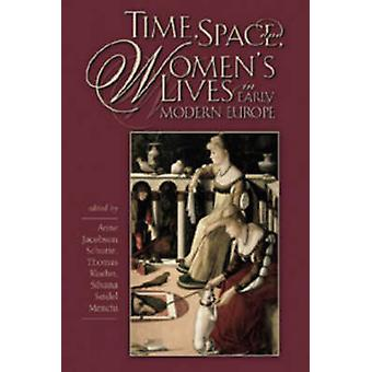 Time - Space - and Women's Lives in Early Modern Europe by Anne Jacob