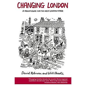 Changing London - A Rough Guide for the Next London Mayor by David Rob