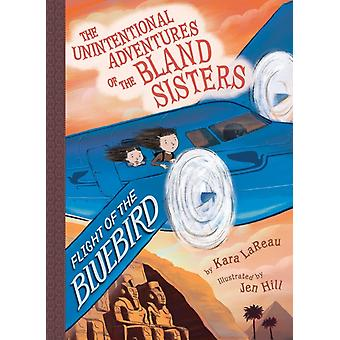 Flight of the Bluebird The Unintentional Adventures of the by Kara LaReau