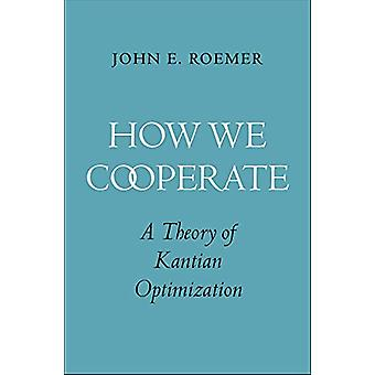 How We Cooperate - A Theory of Kantian Optimization by John E. Roemer