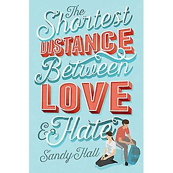 The Shortest Distance Between Love & Hate by Sandy Hall - 9781250