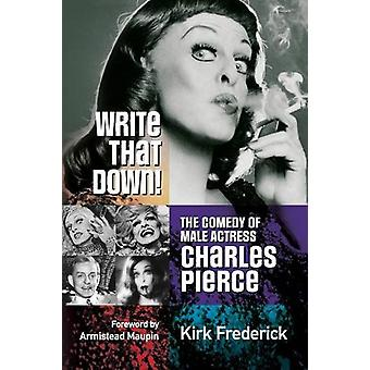 Write That Down! the Comedy of Male Actress Charles Pierce by Kirk Fr