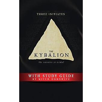 The Kybalion Study Guide  The Universe is Mental by Three Initiates & Mitch Horowitz