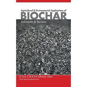 Agricultural and Environmental Applications of Biochar by Mingxin GuoZhongqi HeSophie M. Uchimiya