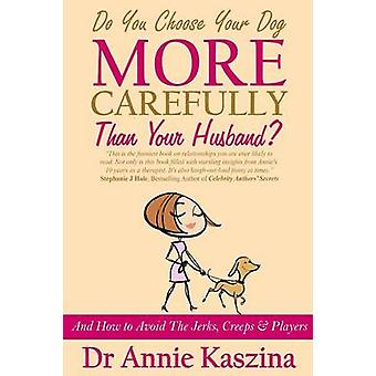 Do You Choose Your Dog More Carefully Than Your Husband? by Annie Kas