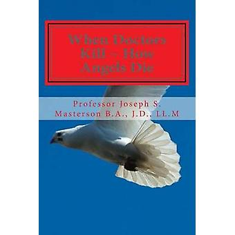 When Doctors Kill How Angels Die by L Joseph S Masterson J D - 978150