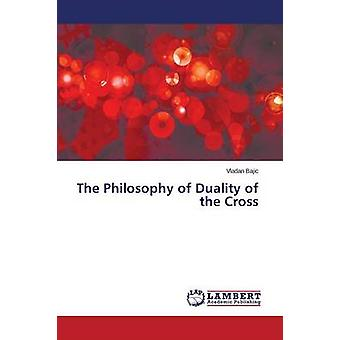 The Philosophy of Duality of the Cross by Bajic Vladan - 978365978752