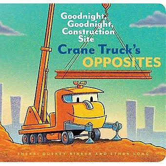 Crane Truck's Opposites Goodnight Goodnight Construction Site Educational Construction Truck Book for Preschoolers Vehicle and Truck Themed Board Book for 5 to 6 Year Olds Opposite Book 1