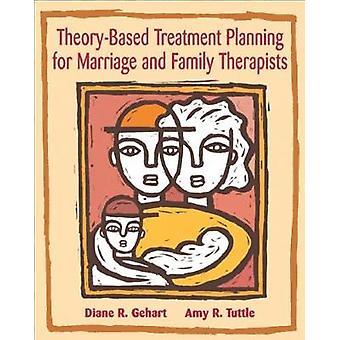 TheoryBased Treatment Planning for Marriage and Family Therapists by Gehart & Diane California State University & NorthridgeGehart & Diane Graduate Student & Loma Linda