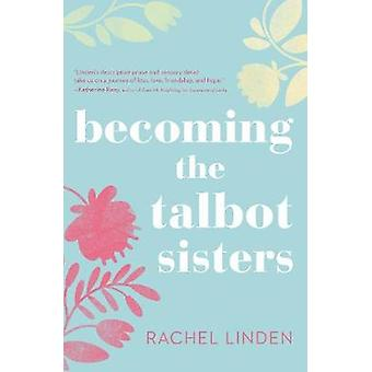 Becoming the Talbot Sisters A Novel of Two Sisters and the Courage that Unites Them