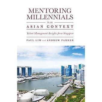 Mentoring Millennials in an Asian Context Talent Management Insights from Singapore