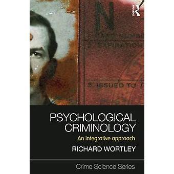 Psychological Criminology  An Integrative Approach by Wortley & Richard