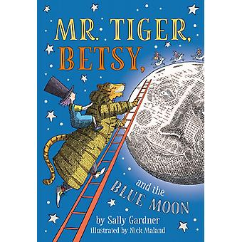 Mr. Tiger Betsy and the Blue Moon by Sally Gardner & Illustrated by Nick Maland
