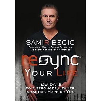 ReSYNC Your Life - 28 Days to a Stronger - Leaner - Smarter - Happier