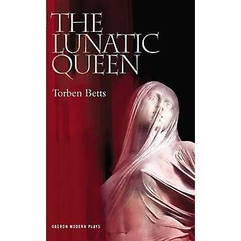 Lunatic drottningen av Torben Betts - 9781840025309 bok
