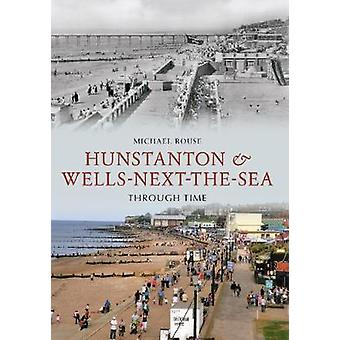 Hunstanton and Wells Next the Sea Through Time by Michael Rouse - 978