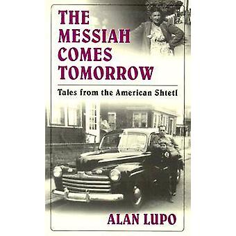The Messiah Comes Tomorrow - Tales from the American Shtetl by Alan Lu