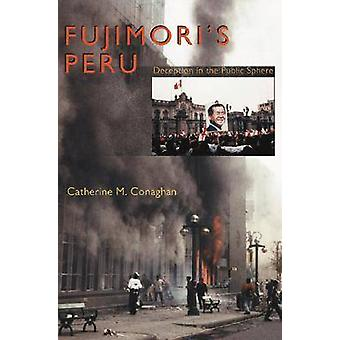 Fujimori's Peru - Deception in the Public Sphere by Catherine M. Conag
