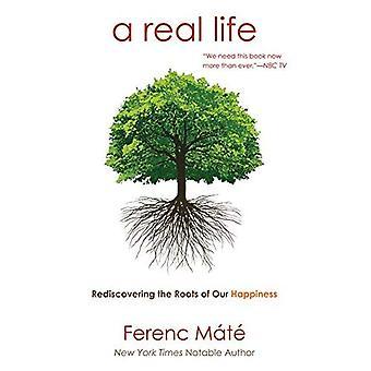 Prawdziwe życie: Przywracanie najważniejsze: rodziny, przyjaciół i prawdziwej Wspólnoty