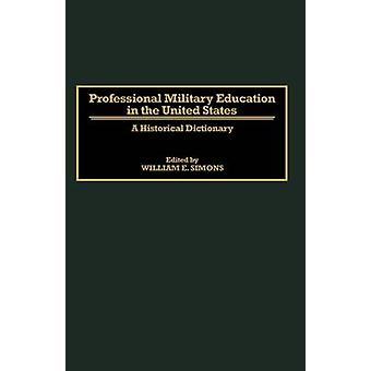 Professional Military Education in the United States A Historical Dictionary by Simons & William E.