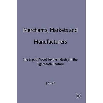 Merchants Markets and Manufacture by Smail & John