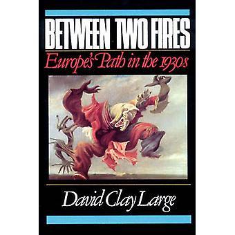 Zwischen zwei Feuern Europas Weg in den 1930er Jahren von großen & David Clay