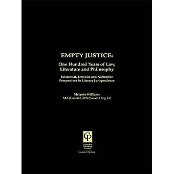 Empty Justice One Hundred Years of Law Literature and Philosophy by Williams Melanie