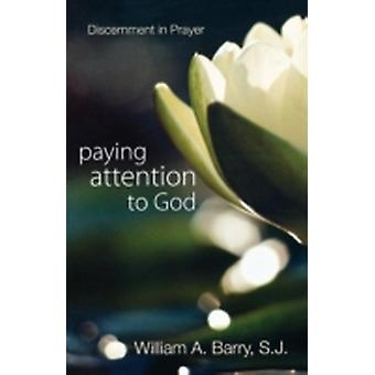 Paying Attention to God by William A. Barry