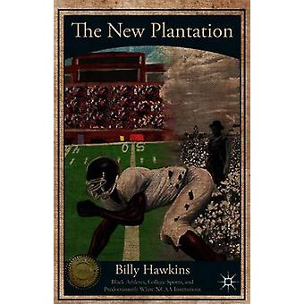 The New Plantation  Black Athletes College Sports and Predominantly White NCAA Institutions by Hawkins & B.