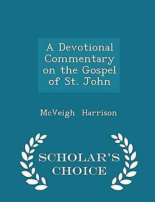 A Devotional Commentary on the Gospel of St. John  Scholars Choice Edition by Harrison & McVeigh