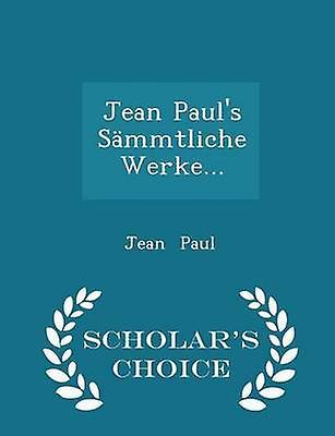 Jean Pauls Smmtliche Werke...  Scholars Choice Edition by Paul & Jean
