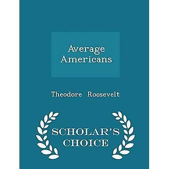 Durchschnittliche Amerikaner Gelehrte Wahl Edition von Roosevelt & Theodore