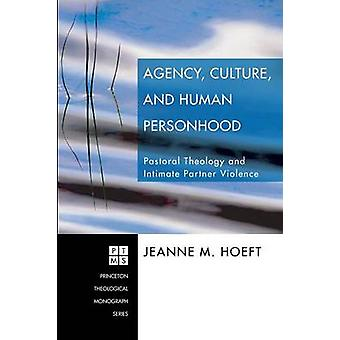 Agency Culture and Human Personhood Pastoral Thelogy and Intimate Partner Violence by Hoeft & Jeanne M.