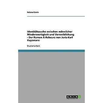 Identittssuche zwischen mnnlicher Minderwertigkeit und Verweiblichung   Der Roman  Rebours von JorisKarl Huysmans by Erwin & Helene
