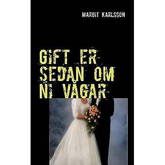 Gift er sedan om ni vgarSanna skrnor och anekdoter frn ett lngt smmerskeliv by Karlsson & Margit