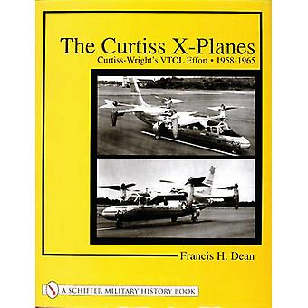The Curtiss X-planes - Curtiss-Wright's VTOL Effort 1958-1965 by Franc