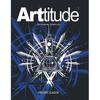 Arttitude - Contemporary Graphic Art by Frederic Claquin - 97807643462