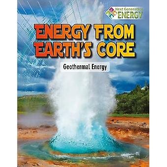 Energy from Earth's Core - Geothermal Energy by James Bow - 9780778719
