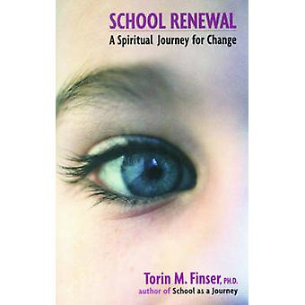 School Renewal - A Spiritual Journey for Change by Torin M. Finser - 9