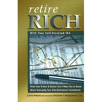 Retire Rich - With Your Self-Directed IRA by Nora Peterson - 978091062