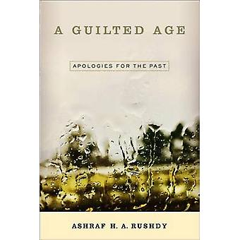 A Guilted Age - Apologies for the Past by Ashraf A. H. Rushdy - 978143