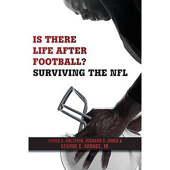 Is There Life After Football? - Surviving the NFL by James A. Holstein