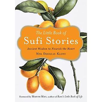 The Little Book of Sufi Stories - Ancient Wisdom to Nourish the Heart