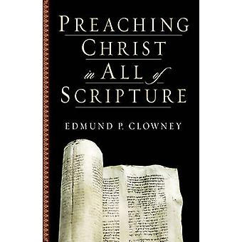 Preaching Christ in All of Scripture by Edmund P. Clowney - 978158134