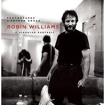 Robin Williams - A Singular Portrait - 1986-2002 by Arthur Grace - 978