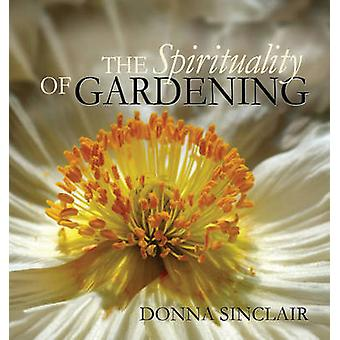 The Spirituality of Gardening by Donna Sinclair - 9781896836744 Book