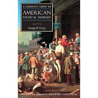 Students Guide to American Political Thought by George W. Carey - 978